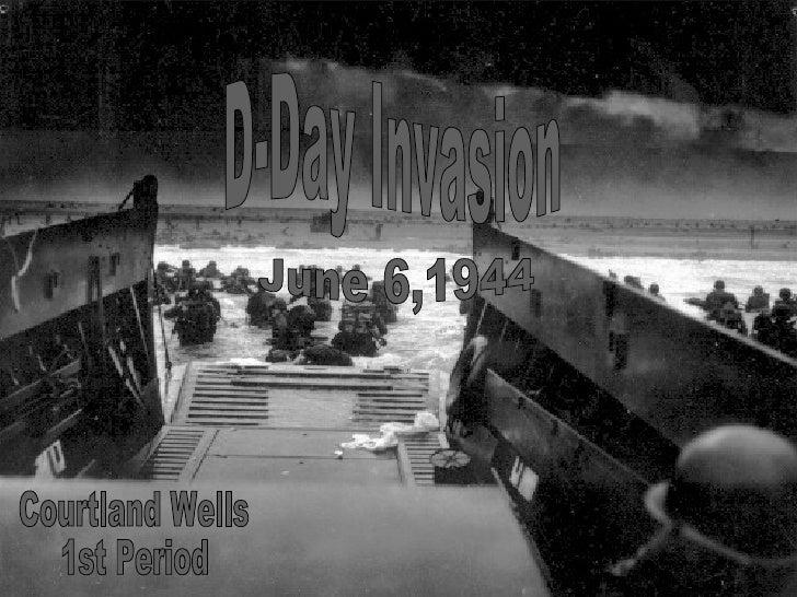 June 6,1944 D-Day Invasion Courtland Wells 1st Period
