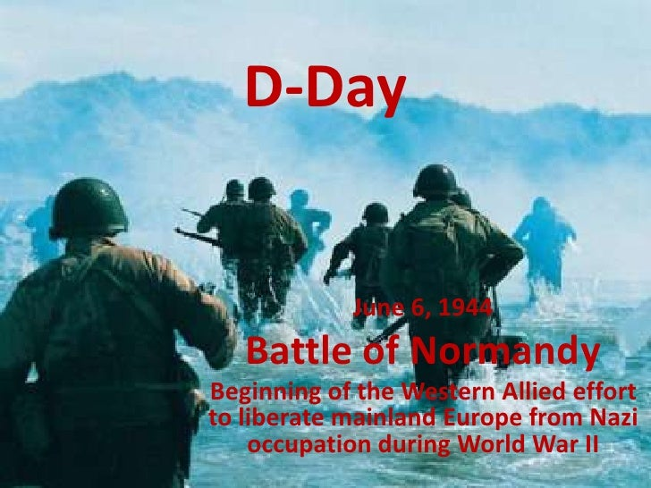 D-Day<br />June 6, 1944<br />Battle of Normandy<br />Beginning of the Western Allied effort to liberate mainland Europe fr...
