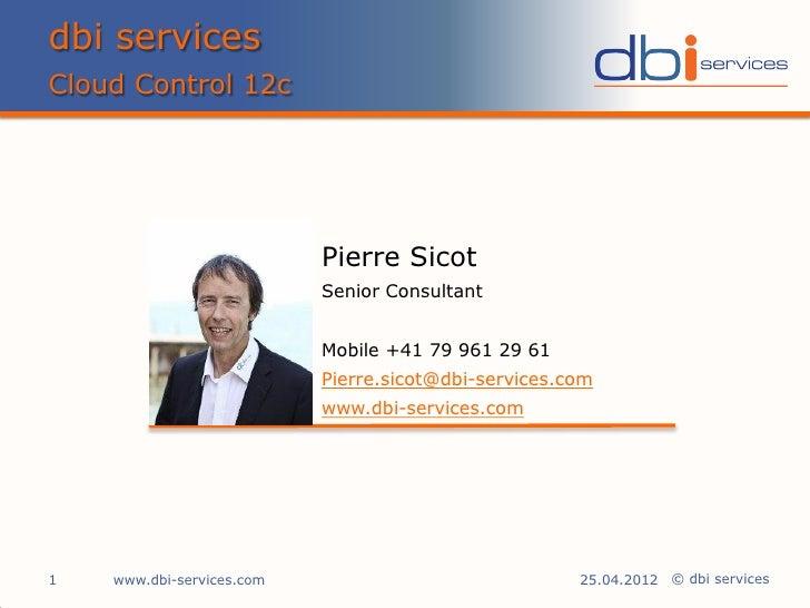 dbi servicesCloud Control 12c                           Pierre Sicot                           Senior Consultant          ...