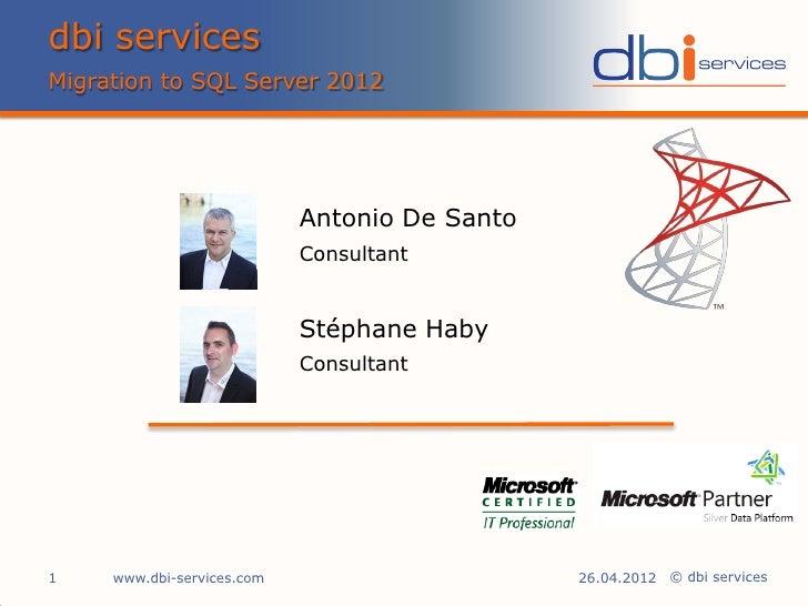dbi servicesMigration to SQL Server 2012                            Antonio De Santo                            Consultant...