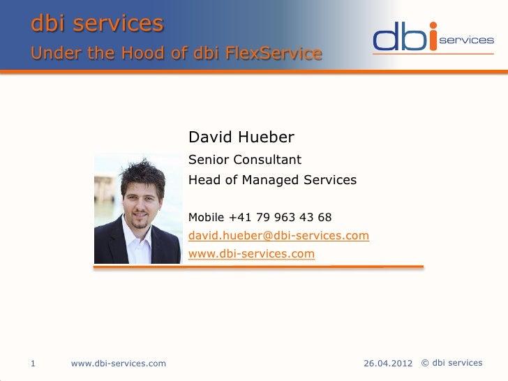 dbi servicesUnder the Hood of dbi FlexService                           David Hueber                           Senior Cons...