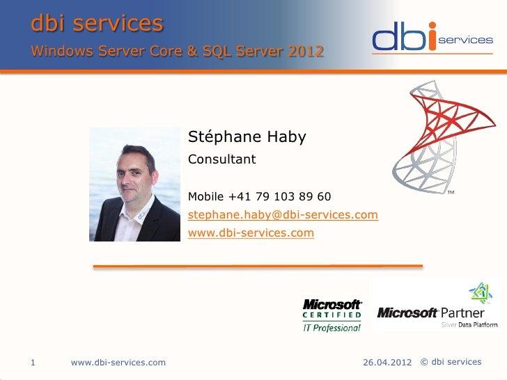 dbi servicesWindows Server Core & SQL Server 2012                            Stéphane Haby                            Cons...