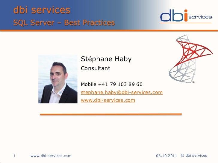 dbi servicesSQL Server – Best Practices                           Stéphane Haby                           Consultant      ...