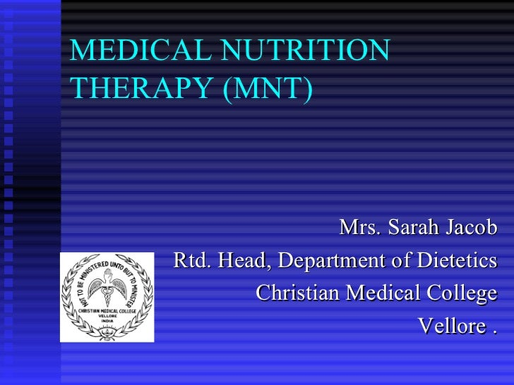 MEDICAL NUTRITION THERAPY (MNT) <ul><li>Mrs. Sarah Jacob </li></ul><ul><li>Rtd. Head, Department of Dietetics </li></ul><u...