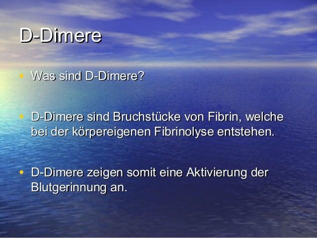 D-DimereD-Dimere • Was sind D-Dimere?Was sind D-Dimere? • D-Dimere sind Bruchstücke von Fibrin, welcheD-Dimere sind Bruchs...