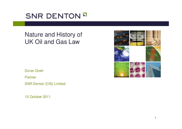 Nature and History ofUK Oil and Gas LawDoran DoehPartnerSNR Denton (CIS) Limited10 October 2011                           1