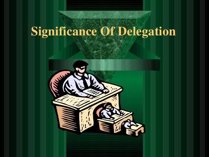 Significance Of Delegation
