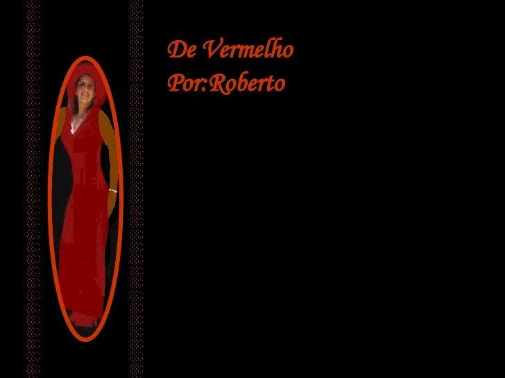De Vermelho Por:Roberto