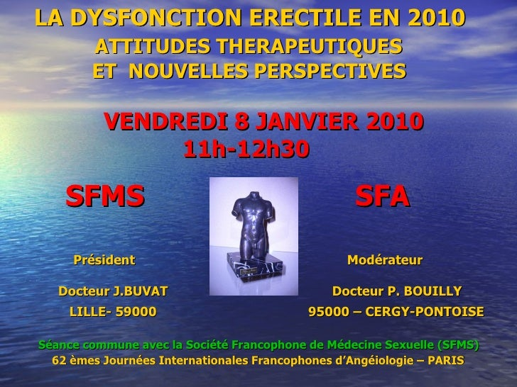 LA DYSFONCTION ERECTILE EN 2010    ATTITUDES THERAPEUTIQUES    ET  NOUVELLES PERSPECTIVES   VENDREDI 8 JANVIER 2010    11h...
