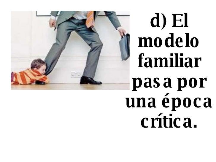 d) El modelo familiar pasa por una época crítica.