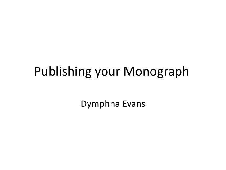 Publishing your Monograph	<br />Dymphna Evans<br />