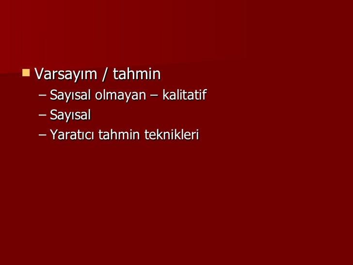 <ul><li>Varsayım / tahmin  </li></ul><ul><ul><li>Sayısal olmayan – kalitatif </li></ul></ul><ul><ul><li>Sayısal </li></ul>...