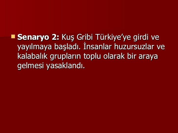 <ul><li>Senaryo 2:  Kuş Gribi Türkiye'ye girdi ve yayılmaya başladı. İnsanlar huzursuzlar ve kalabalık grupların toplu ola...