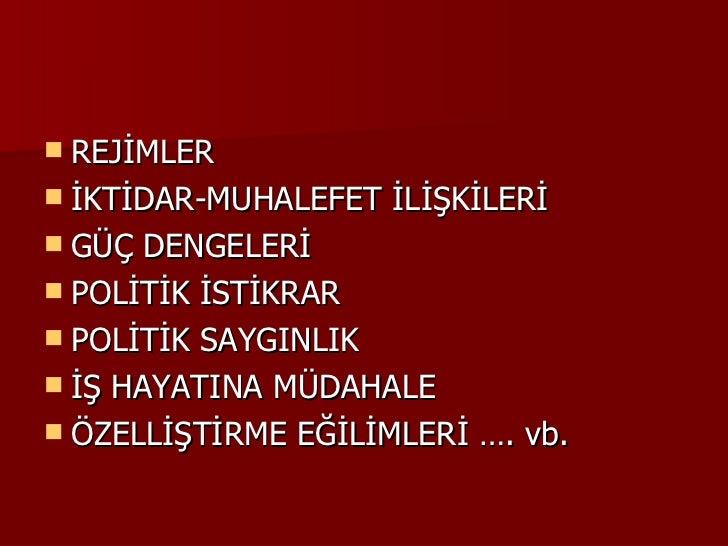<ul><li>REJİMLER </li></ul><ul><li>İKTİDAR-MUHALEFET İLİŞKİLERİ </li></ul><ul><li>GÜÇ DENGELERİ </li></ul><ul><li>POLİTİK ...