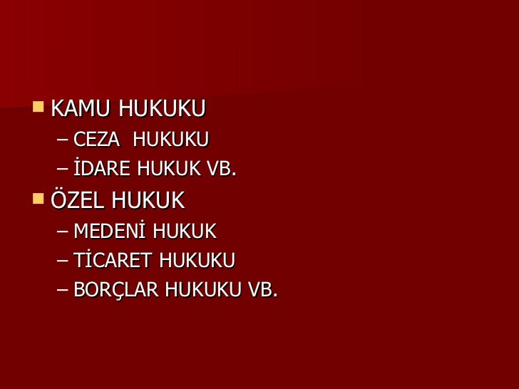 <ul><li>KAMU HUKUKU </li></ul><ul><ul><li>CEZA  HUKUKU </li></ul></ul><ul><ul><li>İDARE HUKUK VB. </li></ul></ul><ul><li>Ö...