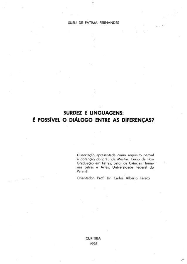 SUELI DE FÁTIMA FERNANDES          SURDEZ E LINGUAGENS:É POSSÍVEL O DIÁLOGO ENTRE AS DIFERENÇAS?               Dissertação...