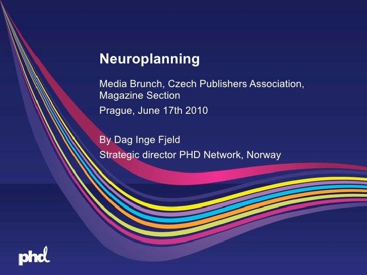 NeuroplanningMedia Brunch, Czech Publishers Association,Magazine SectionPrague, June 17th 2010By Dag Inge FjeldStrategic d...