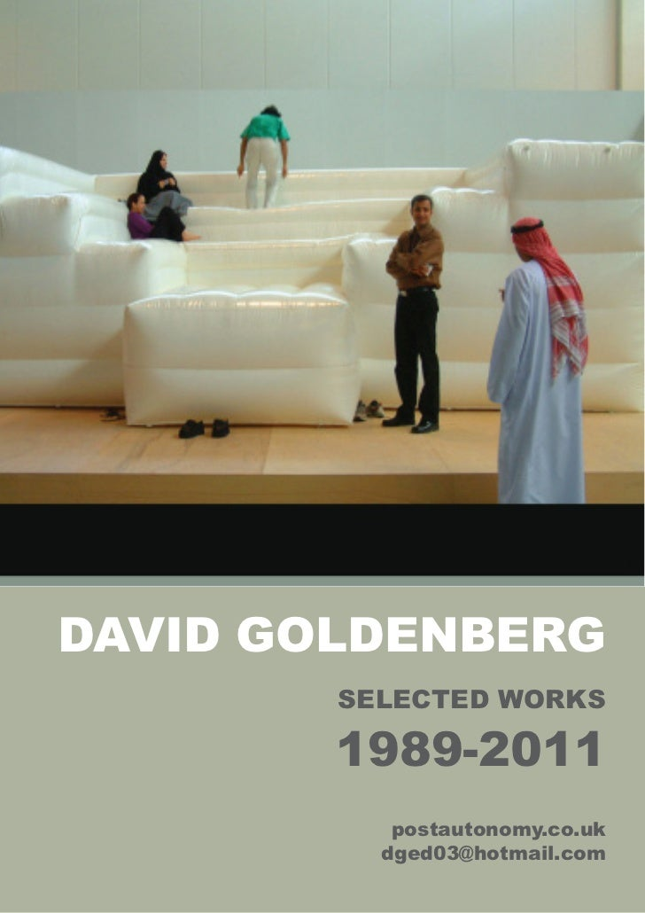 DAVID GOLDENBERG        SELECTED WORKS        1989-2011           postautonomy.co.uk          dged03@hotmail.com