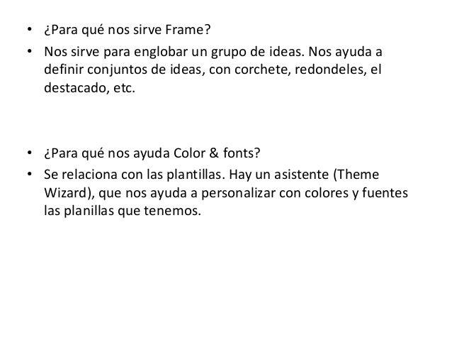 • ¿Para qué nos sirve Frame?• Nos sirve para englobar un grupo de ideas. Nos ayuda adefinir conjuntos de ideas, con corche...