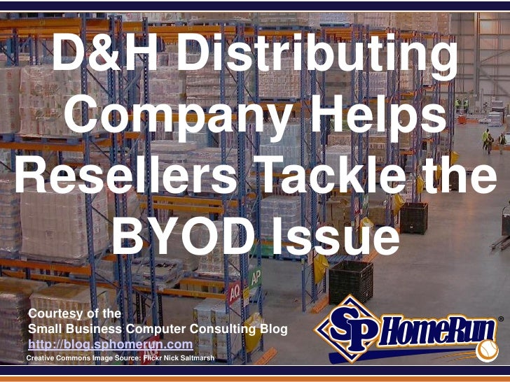 SPHomeRun.com D&H Distributing Company HelpsResellers Tackle the   BYOD Issue  Courtesy of the  Small Business Computer Co...
