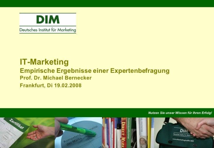 Nutzen Sie unser Wissen für Ihren Erfolg! IT-Marketing Empirische Ergebnisse einer Expertenbefragung Prof. Dr. Michael Ber...
