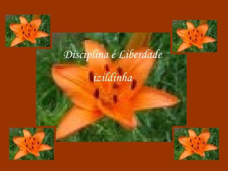 Disciplina é Liberdade izildinha
