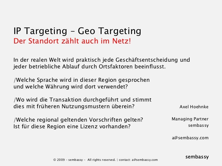 IP Targeting – Geo Targeting Der Standort zählt auch im Netz!In der realen Welt wird praktisch jede Geschäftsentscheidung ...