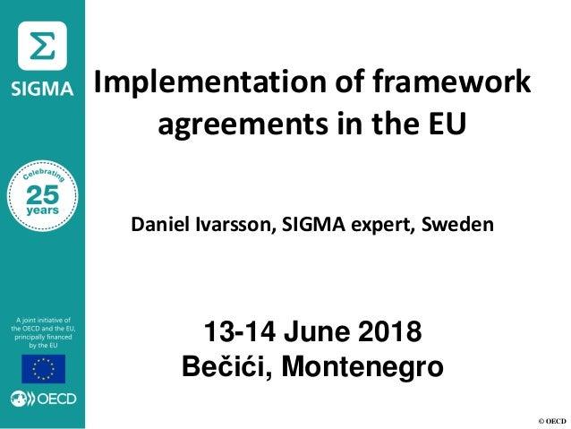© OECD Implementation of framework agreements in the EU Daniel Ivarsson, SIGMA expert, Sweden 13-14 June 2018 Bečići, Mont...