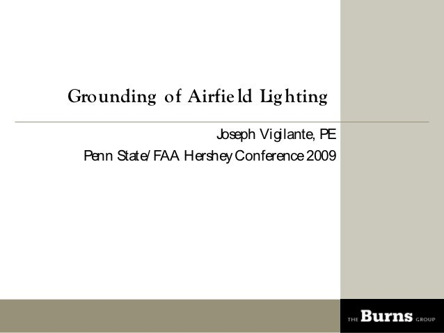 Grounding of Airfie ld Lig hting                      Joseph Vigilante, PE Penn State/ FAA Hershey Conference 2009