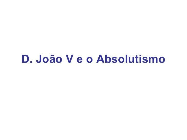 D. João V e o Absolutismo