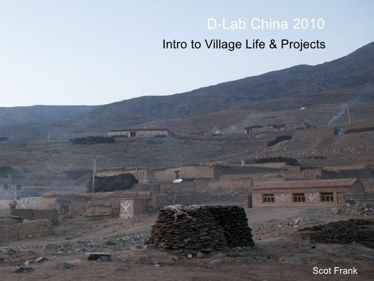 D-Lab China 2010 Intro to Village Life & Projects Scot Frank