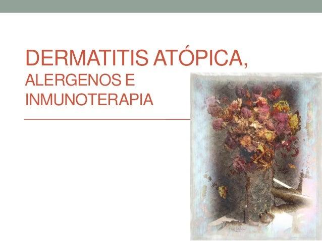 DERMATITIS ATÓPICA,ALERGENOS EINMUNOTERAPIA