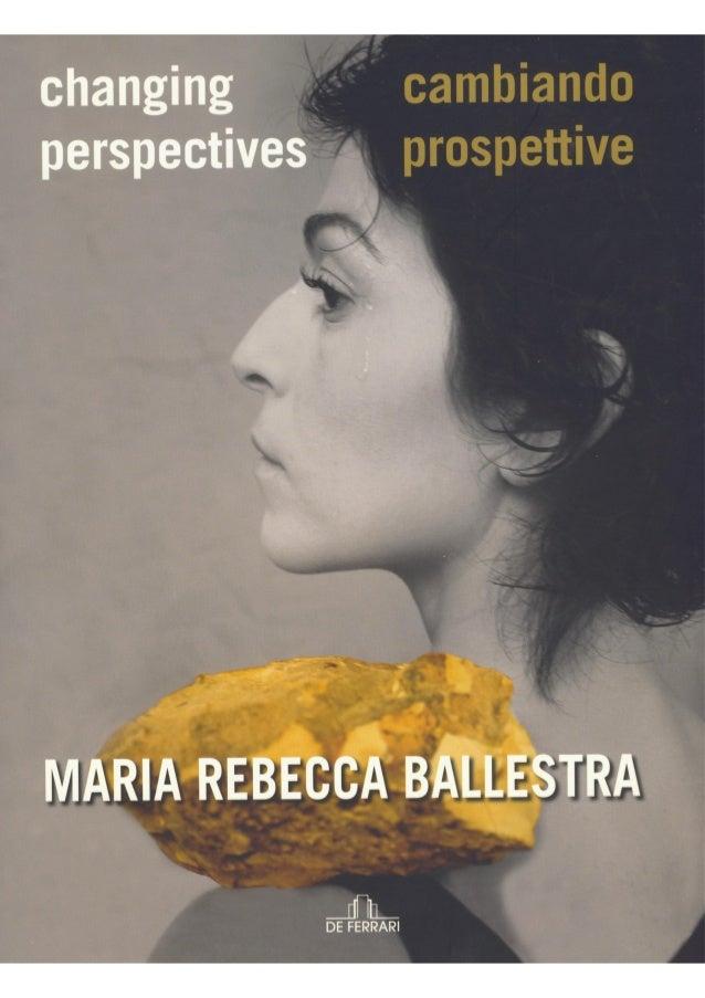 MARIA REBECCA BALLESTRAchangingperspectivescambiandoprospettiveA CURA DI / EDITED BY Paola Valenticoordinamento editoriale...