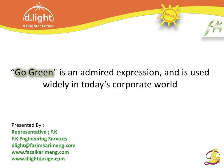 """""""Go Green"""" is an admired expression, and is used       widely in today's corporate worldPresented By :Representative ; F.K..."""
