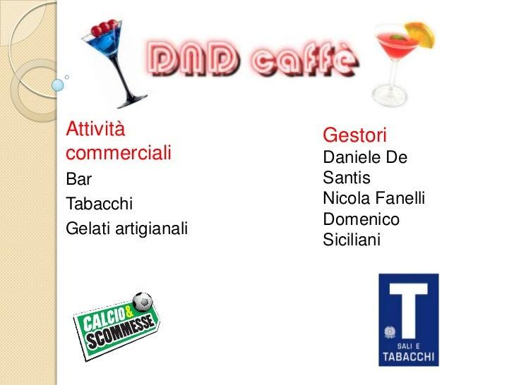 Attività commerciali<br />Bar<br />Tabacchi<br />Gelati artigianali<br />Gestori<br />Daniele De Santis<br />Nicola Fanell...