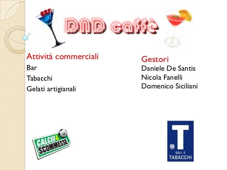 Attività commerciali   GestoriBar                    Daniele De SantisTabacchi               Nicola FanelliGelati artigian...