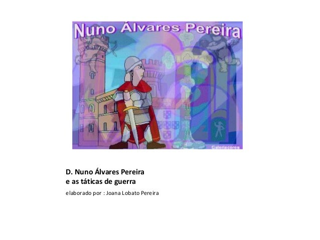 D. Nuno Álvares Pereirae as táticas de guerraelaborado por : Joana Lobato Pereira
