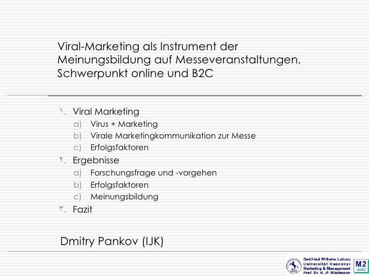 Viral-Marketing als Instrument der Meinungsbildung auf Messeveranstaltungen, Schwerpunkt online und B2C <ul><li>Viral Mark...