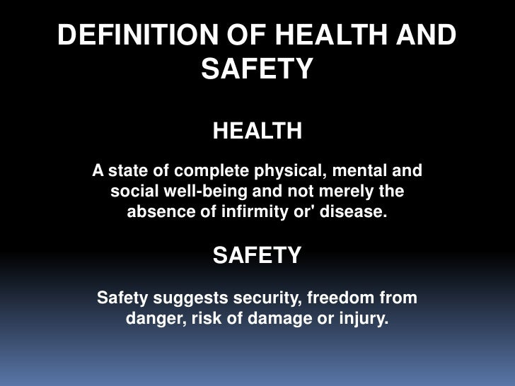 DEFINITION OF HEALTH AND          SAFETY                  HEALTH   A state of complete physical, mental and     social wel...