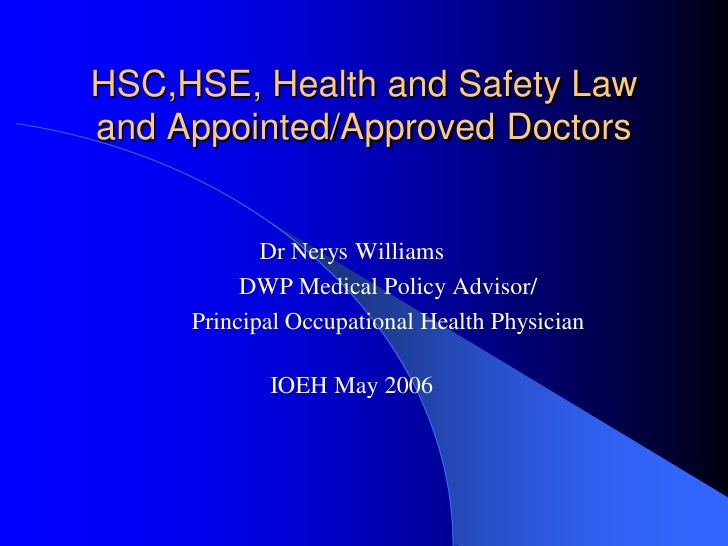 HSC,HSE, Health and Safety Law and Appointed/Approved Doctors               Dr Nerys Williams           DWP Medical Policy...