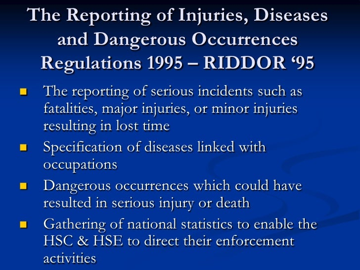reporting injuries diseases and dangerous occurrences regu The reporting of injuries, diseases and dangerous occurrences regulations 2013 , often known by the acronym riddor , is a 2013 statutory instrument of the parliament.