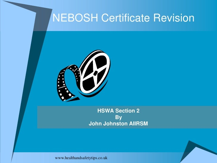 NEBOSH Certificate Revision                          HSWA Section 2                            By                   John J...