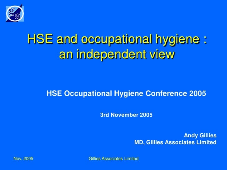 HSE and occupational hygiene :           an independent view              HSE Occupational Hygiene Conference 2005        ...