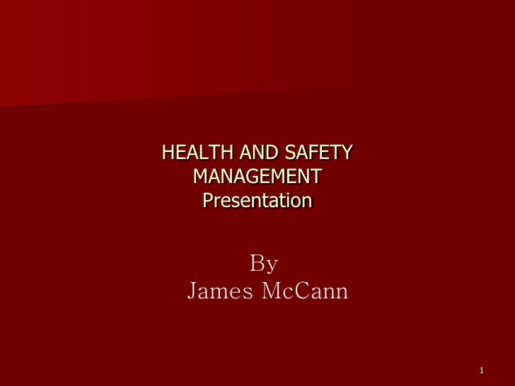 HEALTH AND SAFETY    MANAGEMENT     Presentation          By   James McCann                       1