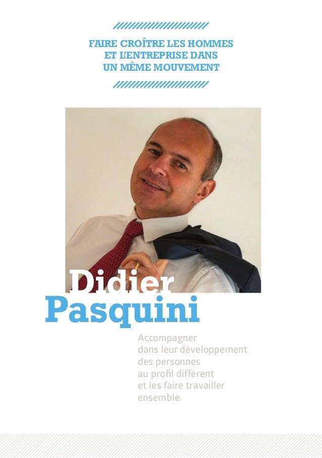 Accompagner dans leur développement des personnes au profil différent et les faire travailler ensemble. Didier Pasquini Fa...