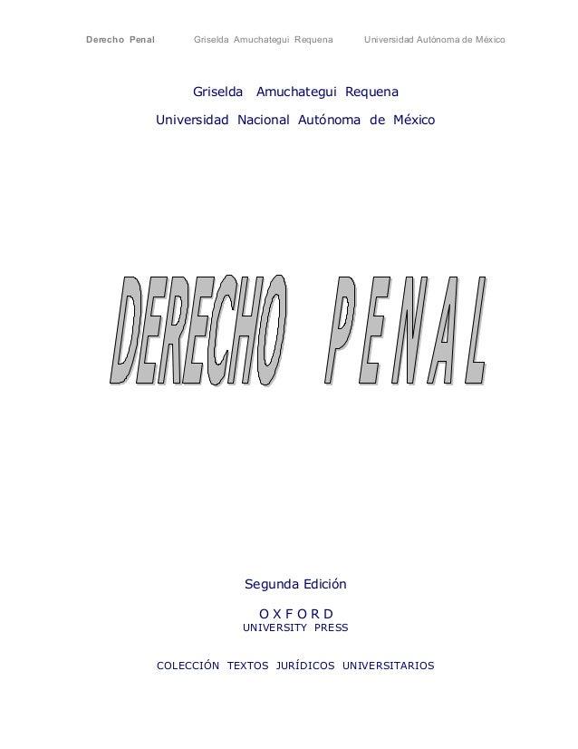 Derecho Penal Griselda Amuchategui Requena Universidad Autónoma de México  Griselda Amuchategui Requena  Universidad Nacio...