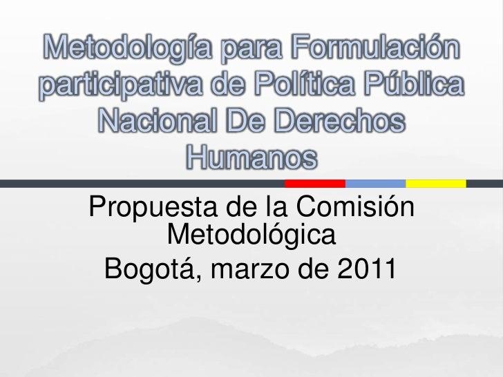 Metodología para Formulación participativa de Política Pública Nacional De Derechos Humanos<br />Propuesta de la Comisión ...