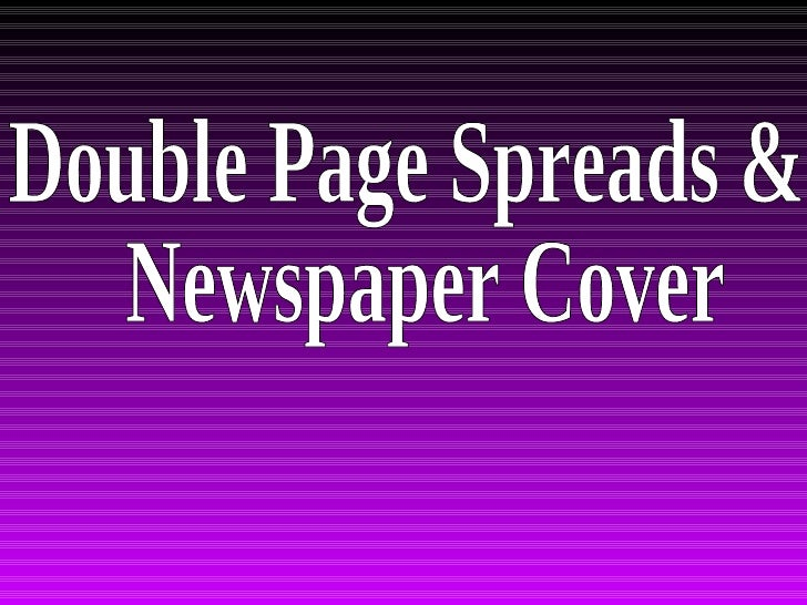 Double Page Spreads & Newspaper Cover