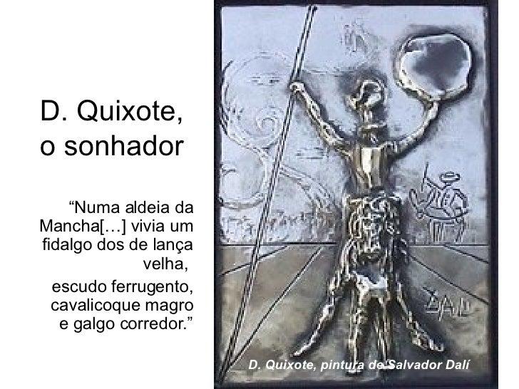 """<ul><li>"""" Numa aldeia da Mancha[…] vivia um fidalgo dos de lança velha,  </li></ul><ul><li>escudo ferrugento, cavalicoque ..."""