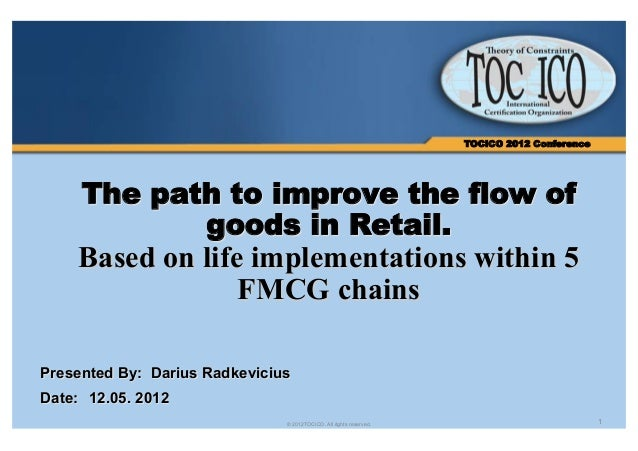 TOCICO 2012 Conference     The path to improve the flow of            goods in Retail.     Based on life implementations w...